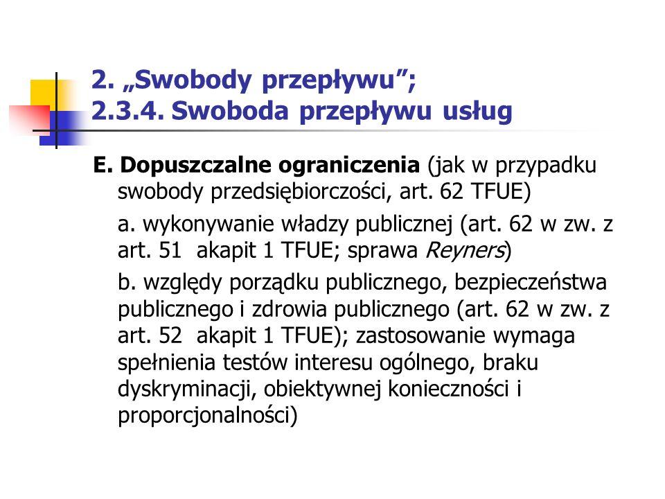"""2. """"Swobody przepływu""""; 2.3.4. Swoboda przepływu usług E. Dopuszczalne ograniczenia (jak w przypadku swobody przedsiębiorczości, art. 62 TFUE) a. wyko"""