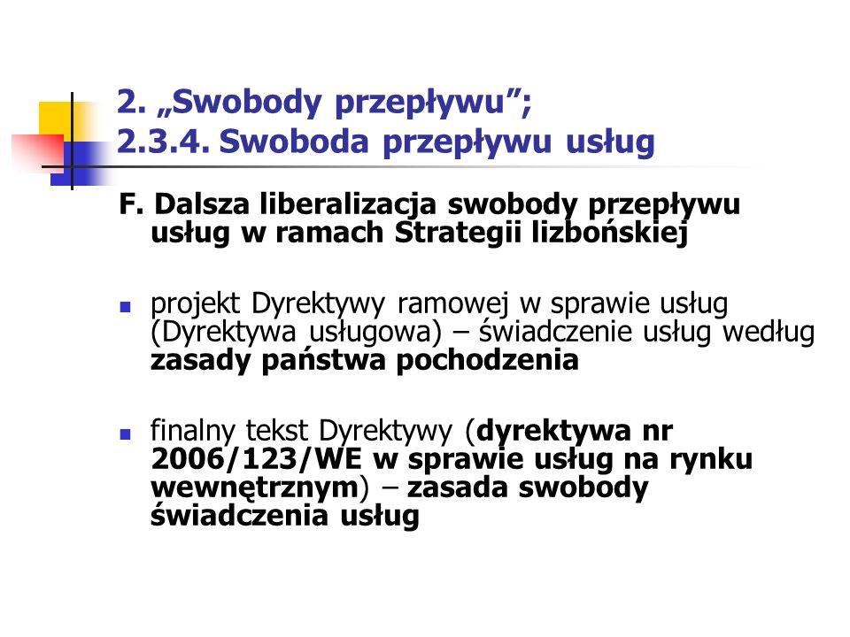 """2. """"Swobody przepływu""""; 2.3.4. Swoboda przepływu usług F. Dalsza liberalizacja swobody przepływu usług w ramach Strategii lizbońskiej projekt Dyrektyw"""
