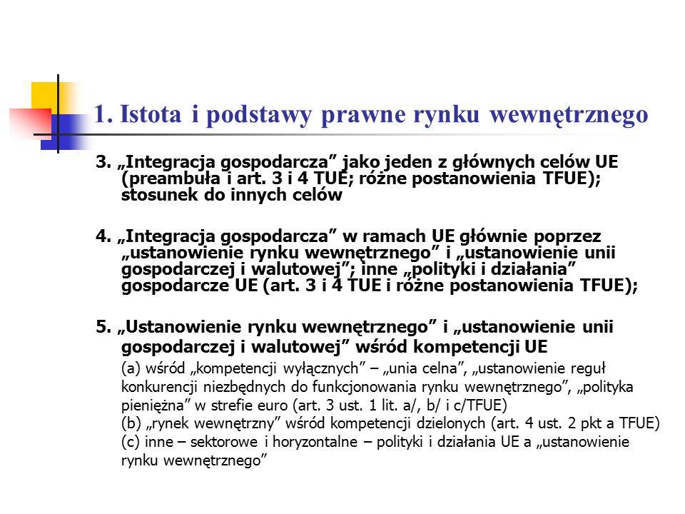 """1. Istota i podstawy prawne rynku wewnętrznego 3. """"Integracja gospodarcza"""" jako jeden z głównych celów UE (preambuła i art. 3 i 4 TUE; różne postanowi"""