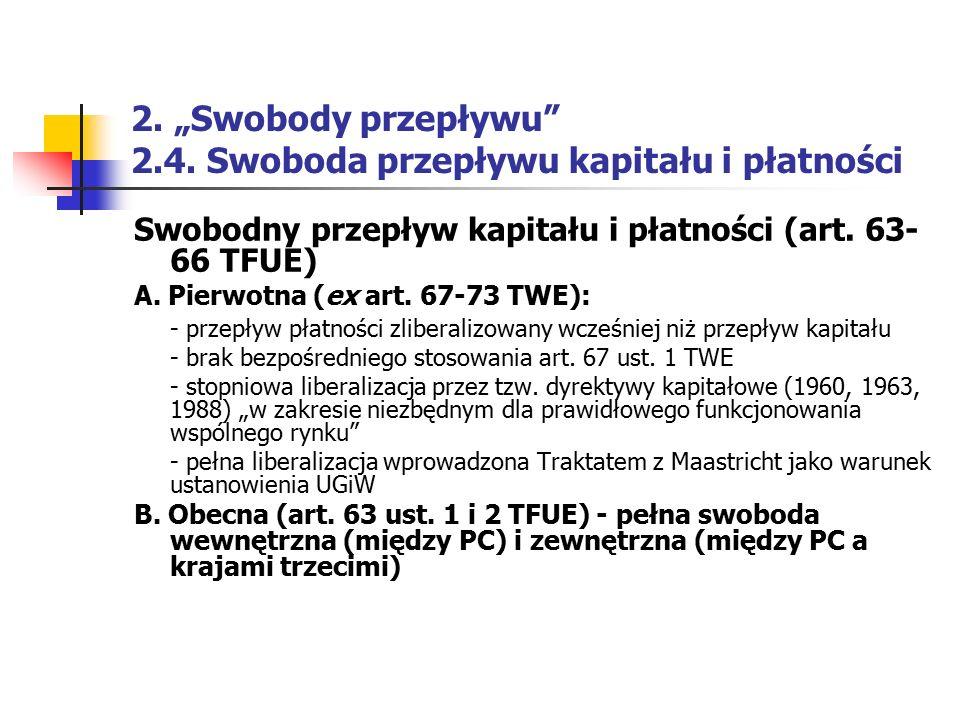 """2. """"Swobody przepływu"""" 2.4. Swoboda przepływu kapitału i płatności Swobodny przepływ kapitału i płatności (art. 63- 66 TFUE) A. Pierwotna (ex art. 67-"""