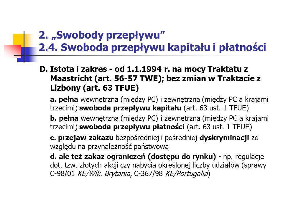 """2. """"Swobody przepływu"""" 2.4. Swoboda przepływu kapitału i płatności D. Istota i zakres - od 1.1.1994 r. na mocy Traktatu z Maastricht (art. 56-57 TWE);"""
