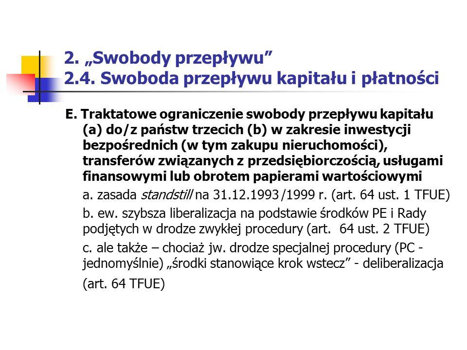 """2. """"Swobody przepływu"""" 2.4. Swoboda przepływu kapitału i płatności E. Traktatowe ograniczenie swobody przepływu kapitału (a) do/z państw trzecich (b)"""