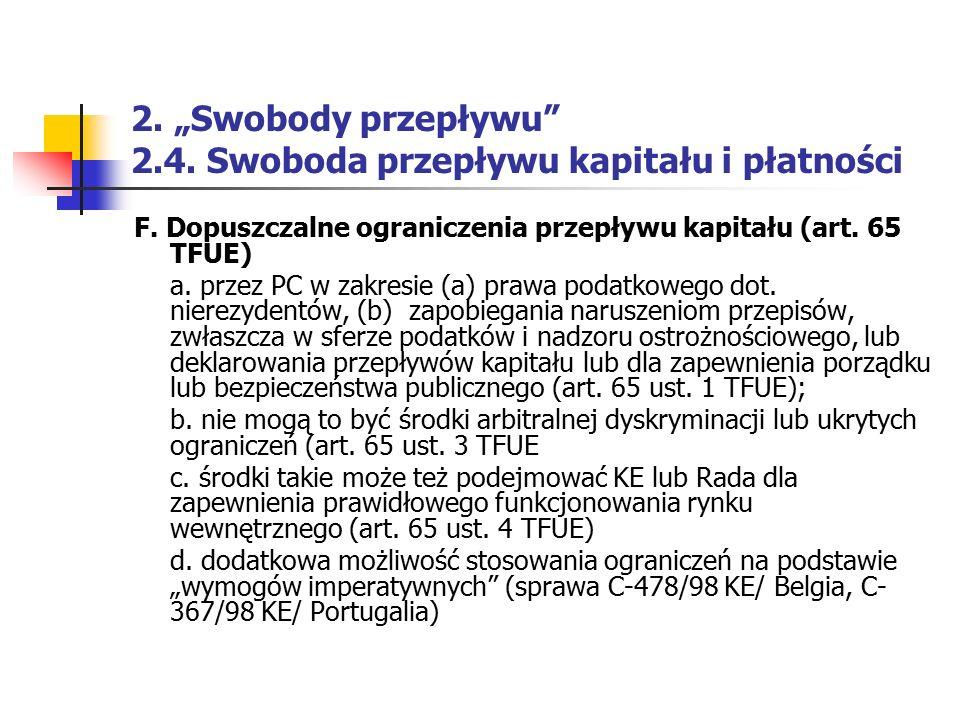 """2. """"Swobody przepływu"""" 2.4. Swoboda przepływu kapitału i płatności F. Dopuszczalne ograniczenia przepływu kapitału (art. 65 TFUE) a. przez PC w zakres"""