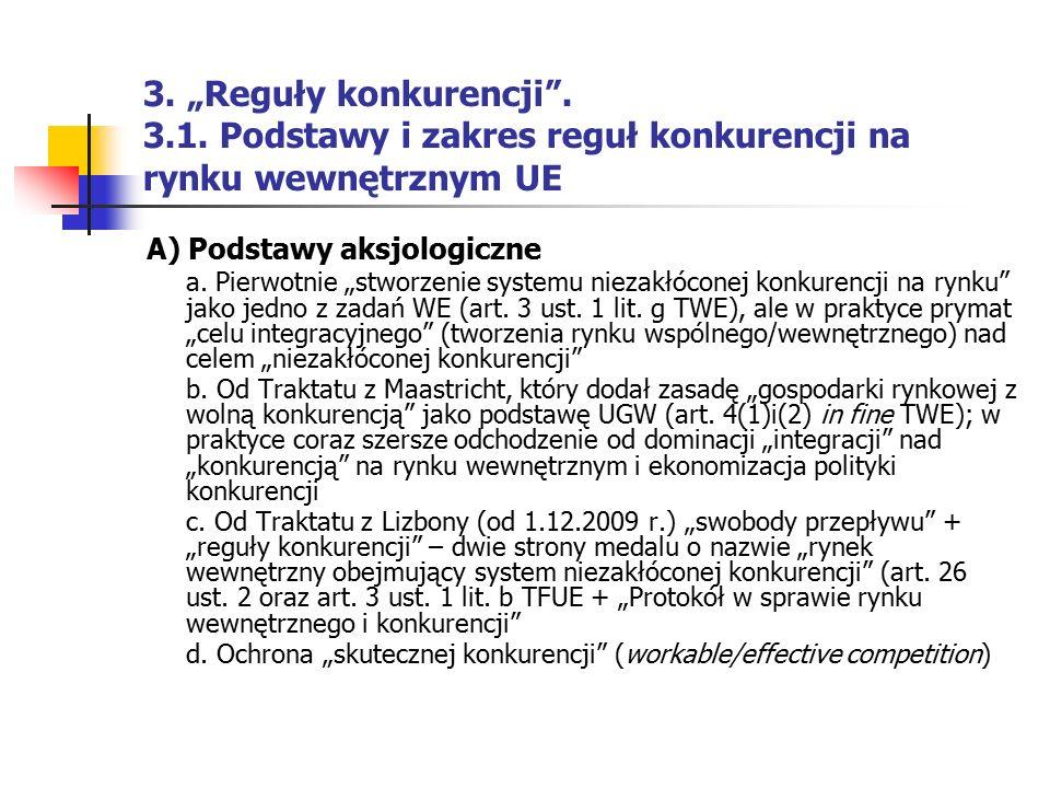 """3. """"Reguły konkurencji"""". 3.1. Podstawy i zakres reguł konkurencji na rynku wewnętrznym UE A) Podstawy aksjologiczne a. Pierwotnie """"stworzenie systemu"""