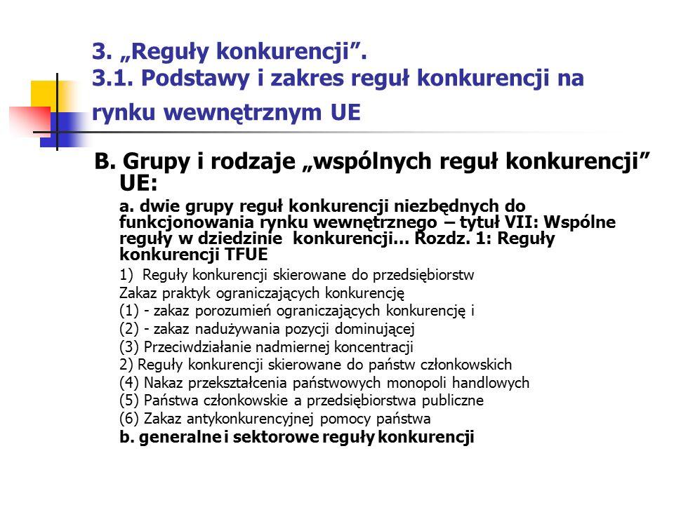"""3. """"Reguły konkurencji"""". 3.1. Podstawy i zakres reguł konkurencji na rynku wewnętrznym UE B. Grupy i rodzaje """"wspólnych reguł konkurencji"""" UE: a. dwie"""