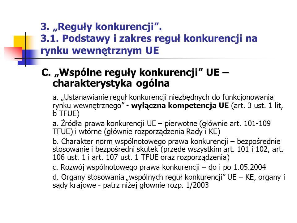 """3. """"Reguły konkurencji"""". 3.1. Podstawy i zakres reguł konkurencji na rynku wewnętrznym UE C. """"Wspólne reguły konkurencji"""" UE – charakterystyka ogólna"""