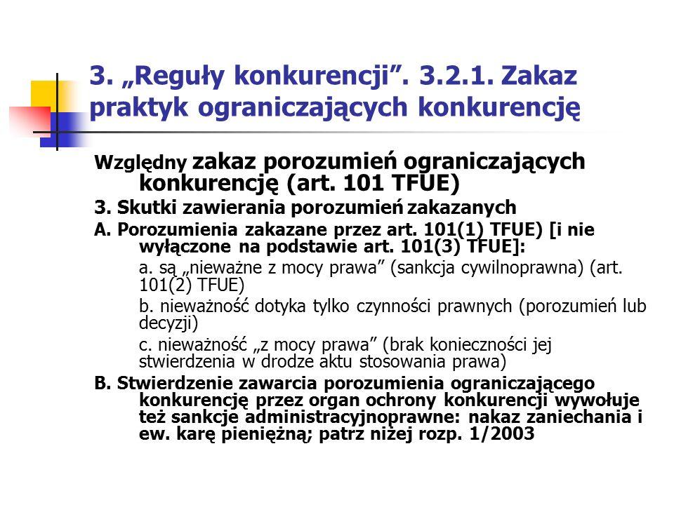 """3. """"Reguły konkurencji"""". 3.2.1. Zakaz praktyk ograniczających konkurencję Względny zakaz porozumień ograniczających konkurencję (art. 101 TFUE) 3. Sku"""