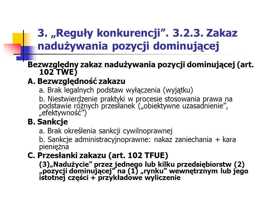"""3. """"Reguły konkurencji"""". 3.2.3. Zakaz nadużywania pozycji dominującej Bezwzględny zakaz nadużywania pozycji dominującej (art. 102 TWE) A. Bezwzględnoś"""
