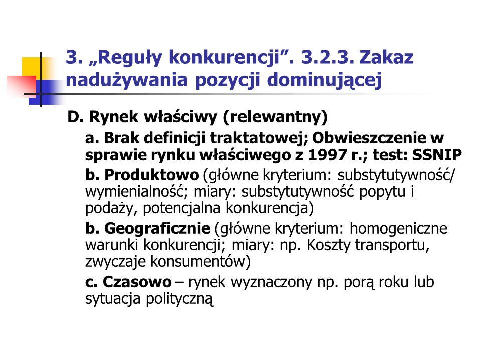 """3. """"Reguły konkurencji"""". 3.2.3. Zakaz nadużywania pozycji dominującej D. Rynek właściwy (relewantny) a. Brak definicji traktatowej; Obwieszczenie w sp"""
