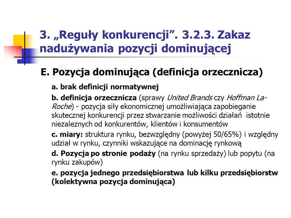 """3. """"Reguły konkurencji"""". 3.2.3. Zakaz nadużywania pozycji dominującej E. Pozycja dominująca (definicja orzecznicza) a. brak definicji normatywnej b. d"""