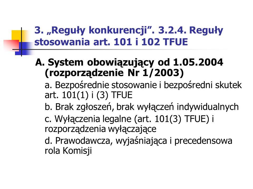 """3. """"Reguły konkurencji"""". 3.2.4. Reguły stosowania art. 101 i 102 TFUE A. System obowiązujący od 1.05.2004 (rozporządzenie Nr 1/2003) a. Bezpośrednie s"""