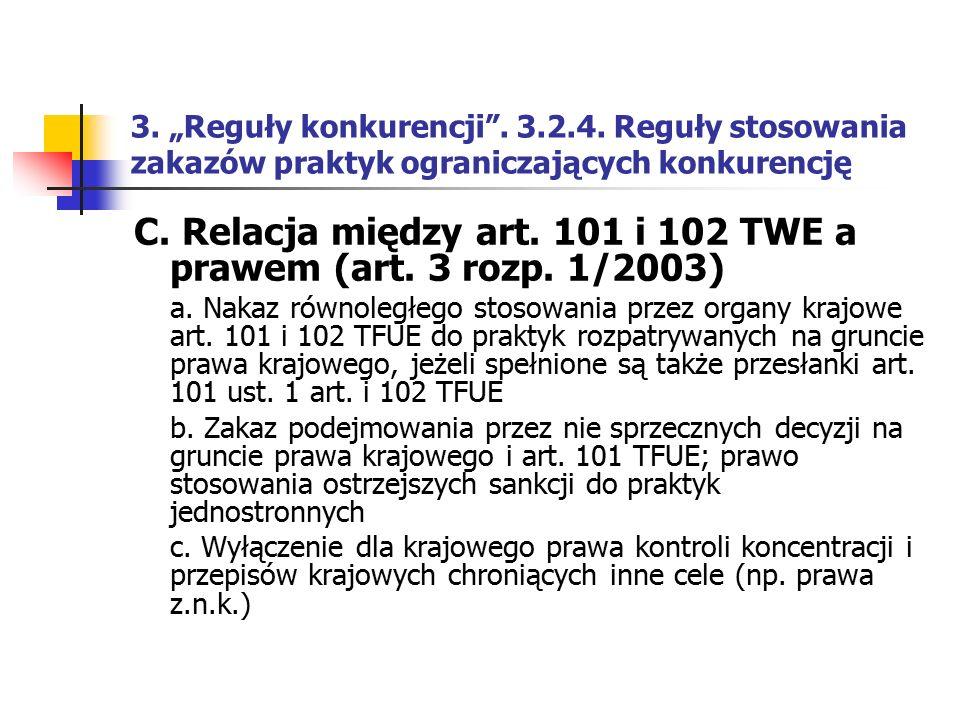 """3. """"Reguły konkurencji"""". 3.2.4. Reguły stosowania zakazów praktyk ograniczających konkurencję C. Relacja między art. 101 i 102 TWE a prawem (art. 3 ro"""