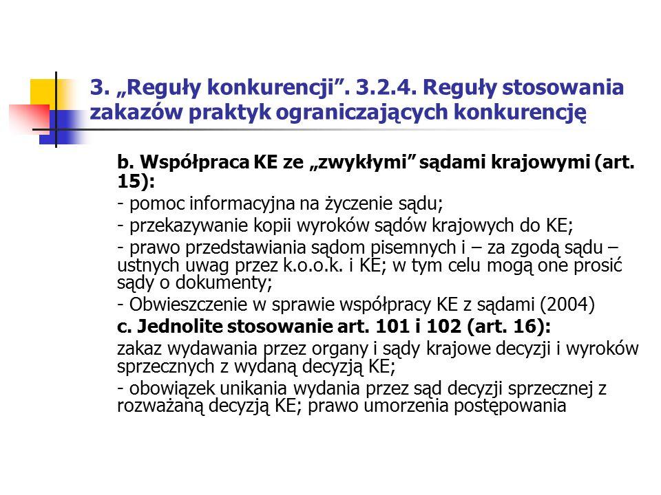 """3. """"Reguły konkurencji"""". 3.2.4. Reguły stosowania zakazów praktyk ograniczających konkurencję b. Współpraca KE ze """"zwykłymi"""" sądami krajowymi (art. 15"""