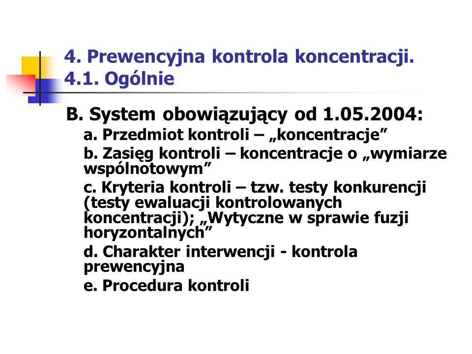 """4. Prewencyjna kontrola koncentracji. 4.1. Ogólnie B. System obowiązujący od 1.05.2004: a. Przedmiot kontroli – """"koncentracje"""" b. Zasięg kontroli – ko"""