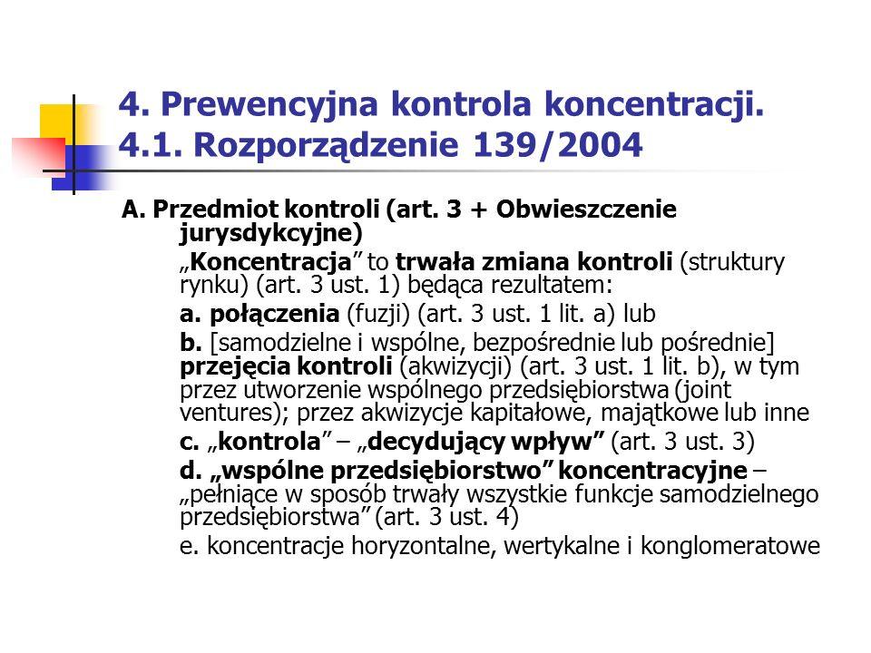 """4. Prewencyjna kontrola koncentracji. 4.1. Rozporządzenie 139/2004 A. Przedmiot kontroli (art. 3 + Obwieszczenie jurysdykcyjne) """"Koncentracja"""" to trwa"""