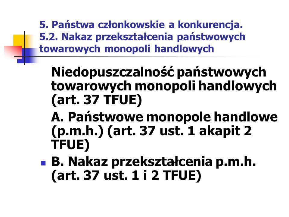 5. Państwa członkowskie a konkurencja. 5.2. Nakaz przekształcenia państwowych towarowych monopoli handlowych Niedopuszczalność państwowych towarowych