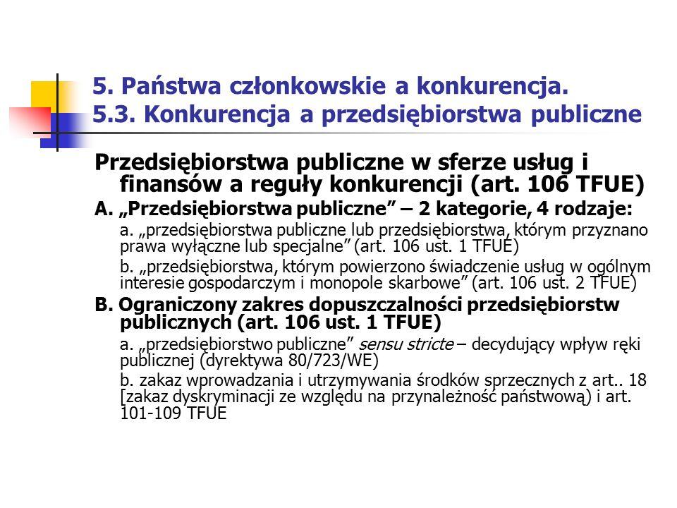 5. Państwa członkowskie a konkurencja. 5.3. Konkurencja a przedsiębiorstwa publiczne Przedsiębiorstwa publiczne w sferze usług i finansów a reguły kon