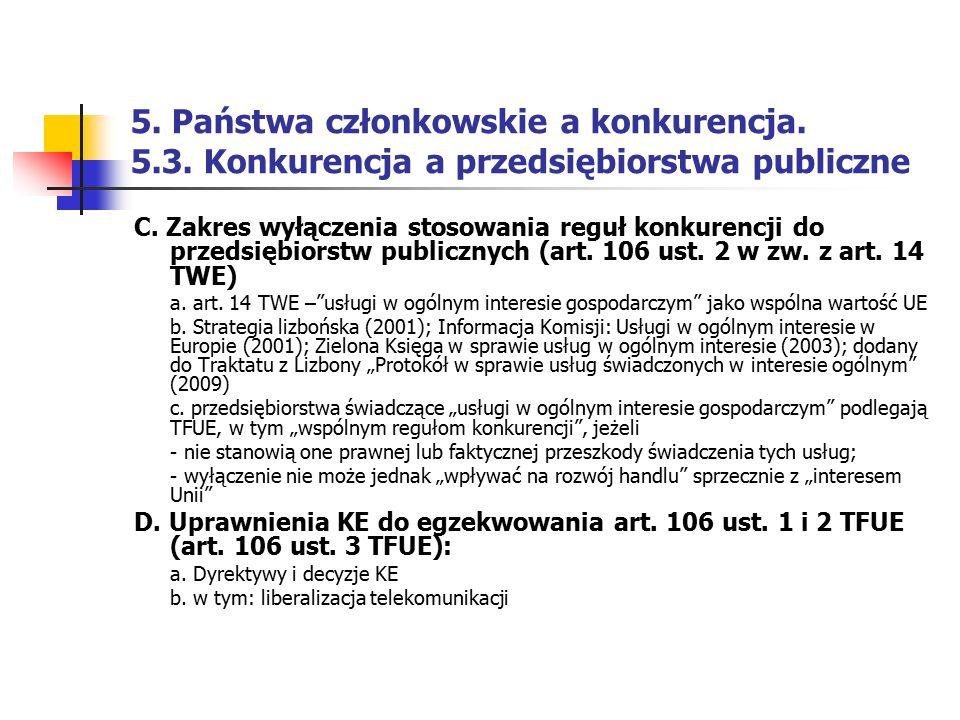 5. Państwa członkowskie a konkurencja. 5.3. Konkurencja a przedsiębiorstwa publiczne C. Zakres wyłączenia stosowania reguł konkurencji do przedsiębior
