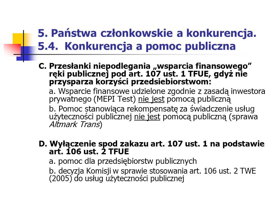 """5. Państwa członkowskie a konkurencja. 5.4. Konkurencja a pomoc publiczna C. Przesłanki niepodlegania """"wsparcia finansowego"""" ręki publicznej pod art."""
