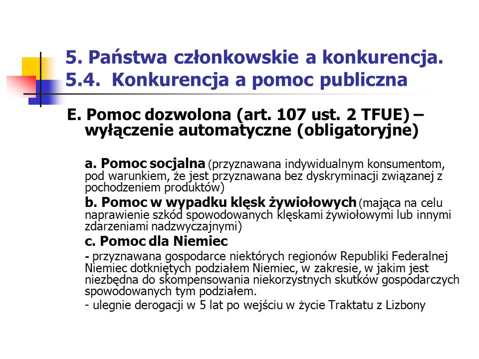 5. Państwa członkowskie a konkurencja. 5.4. Konkurencja a pomoc publiczna E. Pomoc dozwolona (art. 107 ust. 2 TFUE) – wyłączenie automatyczne (obligat