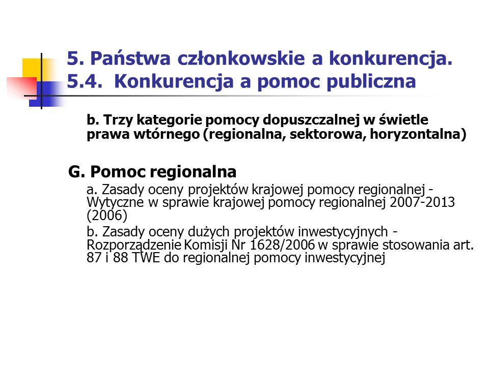 5. Państwa członkowskie a konkurencja. 5.4. Konkurencja a pomoc publiczna b. Trzy kategorie pomocy dopuszczalnej w świetle prawa wtórnego (regionalna,