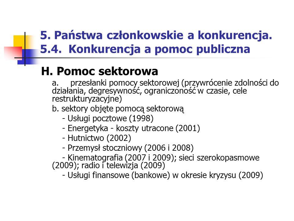 5. Państwa członkowskie a konkurencja. 5.4. Konkurencja a pomoc publiczna H. Pomoc sektorowa a. przesłanki pomocy sektorowej (przywrócenie zdolności d