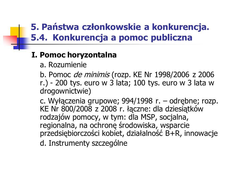5. Państwa członkowskie a konkurencja. 5.4. Konkurencja a pomoc publiczna I. Pomoc horyzontalna a. Rozumienie b. Pomoc de minimis (rozp. KE Nr 1998/20