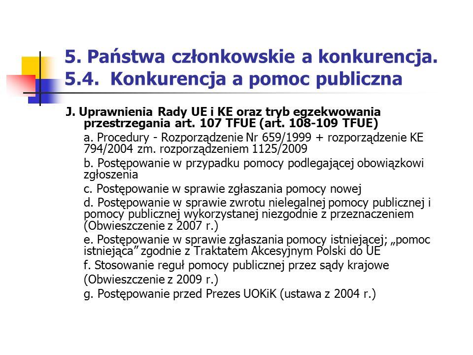 5. Państwa członkowskie a konkurencja. 5.4. Konkurencja a pomoc publiczna J. Uprawnienia Rady UE i KE oraz tryb egzekwowania przestrzegania art. 107 T