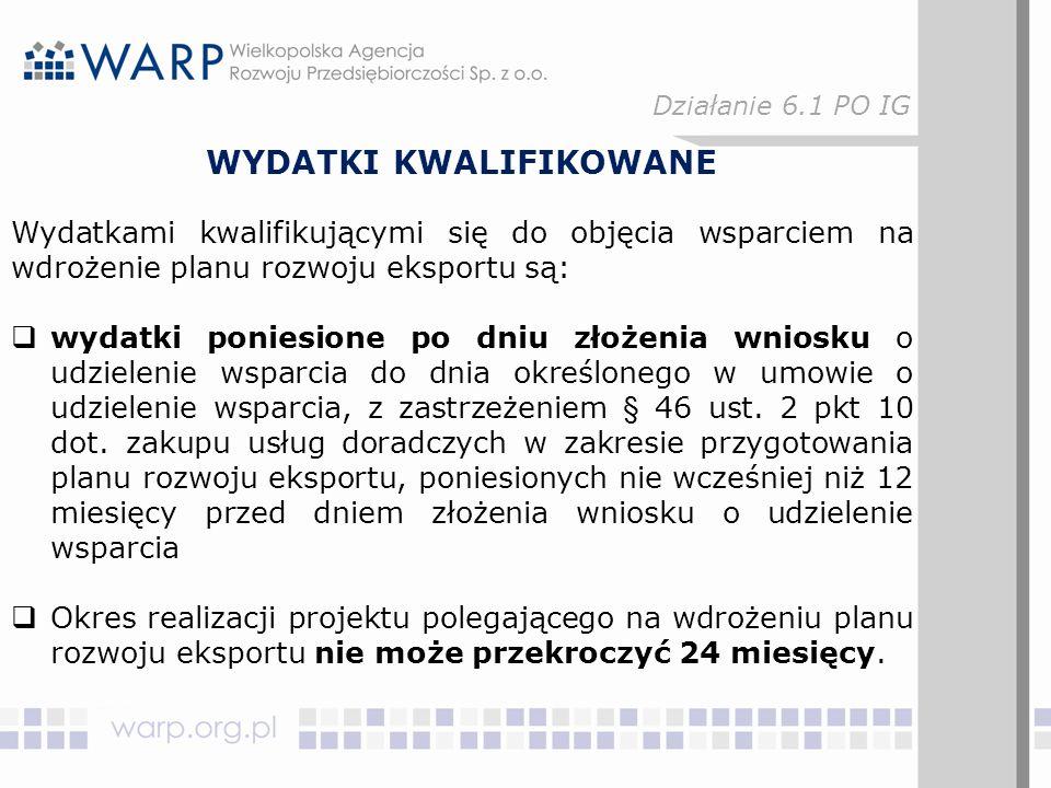 WYDATKI KWALIFIKOWANE Wydatkami kwalifikującymi się do objęcia wsparciem na wdrożenie planu rozwoju eksportu są:  wydatki poniesione po dniu złożenia wniosku o udzielenie wsparcia do dnia określonego w umowie o udzielenie wsparcia, z zastrzeżeniem § 46 ust.