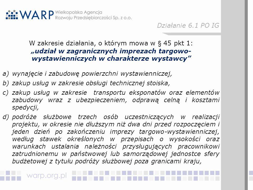 """W zakresie działania, o którym mowa w § 45 pkt 1: """"udział w zagranicznych imprezach targowo- wystawienniczych w charakterze wystawcy"""" a)wynajęcie i za"""