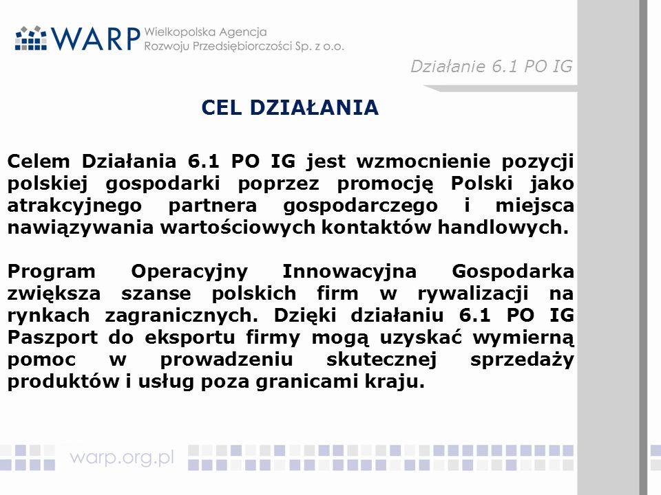 CEL DZIAŁANIA Celem Działania 6.1 PO IG jest wzmocnienie pozycji polskiej gospodarki poprzez promocję Polski jako atrakcyjnego partnera gospodarczego i miejsca nawiązywania wartościowych kontaktów handlowych.