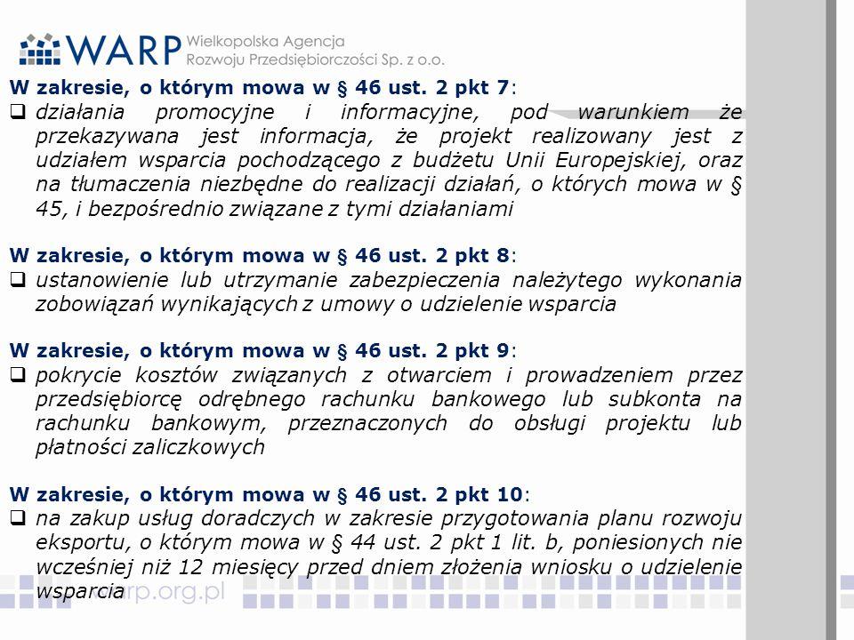 W zakresie, o którym mowa w § 46 ust. 2 pkt 7:  działania promocyjne i informacyjne, pod warunkiem że przekazywana jest informacja, że projekt realiz