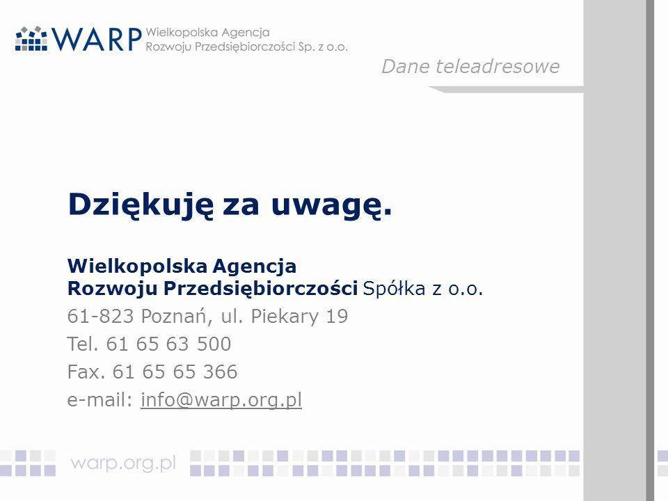 Dziękuję za uwagę. Wielkopolska Agencja Rozwoju Przedsiębiorczości Spółka z o.o. 61-823 Poznań, ul. Piekary 19 Tel. 61 65 63 500 Fax. 61 65 65 366 e-m