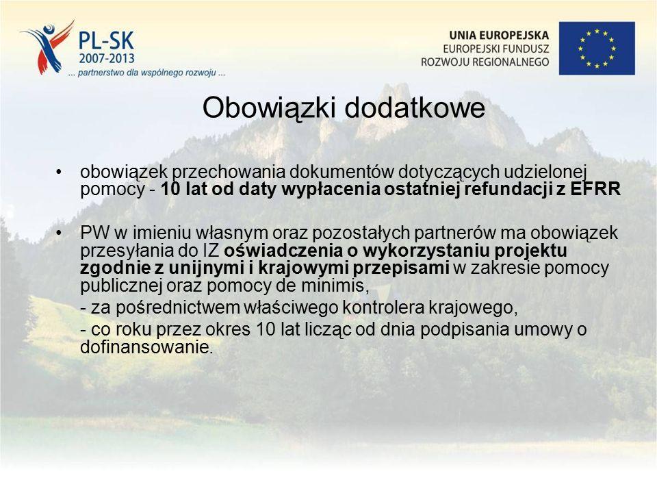 obowiązek przechowania dokumentów dotyczących udzielonej pomocy - 10 lat od daty wypłacenia ostatniej refundacji z EFRR PW w imieniu własnym oraz pozostałych partnerów ma obowiązek przesyłania do IZ oświadczenia o wykorzystaniu projektu zgodnie z unijnymi i krajowymi przepisami w zakresie pomocy publicznej oraz pomocy de minimis, - za pośrednictwem właściwego kontrolera krajowego, - co roku przez okres 10 lat licząc od dnia podpisania umowy o dofinansowanie.