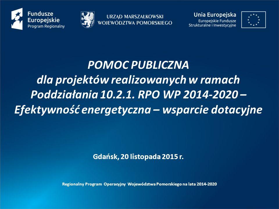 POMOC PUBLICZNA dla projektów realizowanych w ramach Poddziałania 10.2.1. RPO WP 2014-2020 – Efektywność energetyczna – wsparcie dotacyjne Regionalny