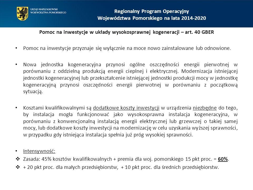 Regionalny Program Operacyjny Województwa Pomorskiego na lata 2014-2020 Pomoc na inwestycje w układy wysokosprawnej kogeneracji – art. 40 GBER Pomoc n