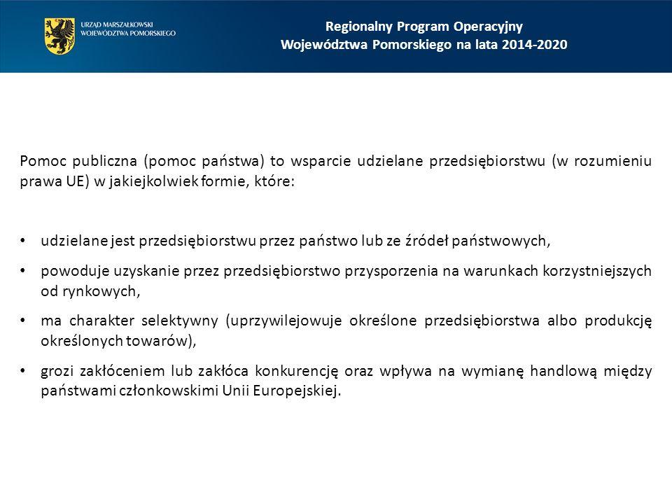 Regionalny Program Operacyjny Województwa Pomorskiego na lata 2014-2020 Pomoc publiczna (pomoc państwa) to wsparcie udzielane przedsiębiorstwu (w rozu