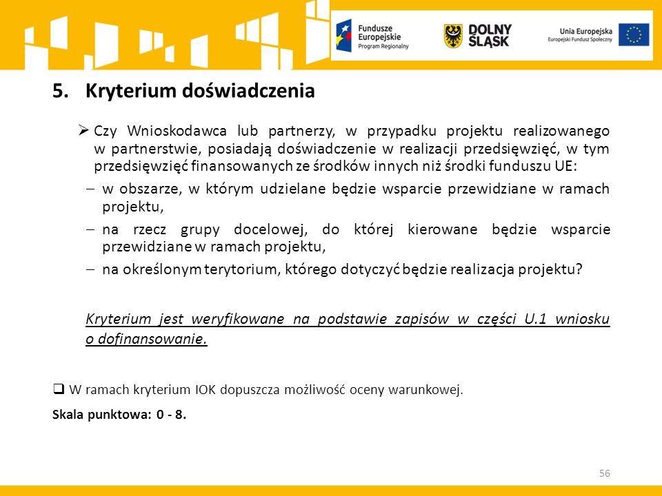 5.Kryterium doświadczenia  Czy Wnioskodawca lub partnerzy, w przypadku projektu realizowanego w partnerstwie, posiadają doświadczenie w realizacji przedsięwzięć, w tym przedsięwzięć finansowanych ze środków innych niż środki funduszu UE:  w obszarze, w którym udzielane będzie wsparcie przewidziane w ramach projektu,  na rzecz grupy docelowej, do której kierowane będzie wsparcie przewidziane w ramach projektu,  na określonym terytorium, którego dotyczyć będzie realizacja projektu.