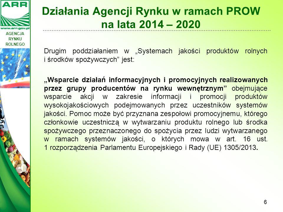 AGENCJA RYNKU ROLNEGO Działania Agencji Rynku w ramach PROW na lata 2014 – 2020 Wysokość wsparcia wynosi 70% kosztów kwalifikowanych poniesionych w celu przeprowadzenia działań promocyjnych.