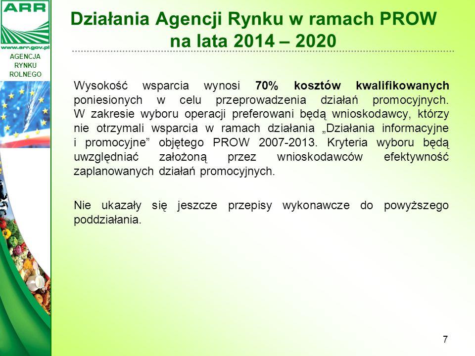 AGENCJA RYNKU ROLNEGO Działania Agencji Rynku w ramach PROW na lata 2014 – 2020 Wysokość wsparcia wynosi 70% kosztów kwalifikowanych poniesionych w ce