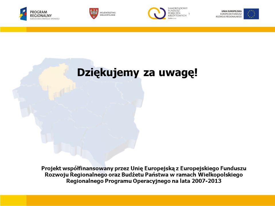 Dziękujemy za uwagę! Projekt współfinansowany przez Unię Europejską z Europejskiego Funduszu Rozwoju Regionalnego oraz Budżetu Państwa w ramach Wielko