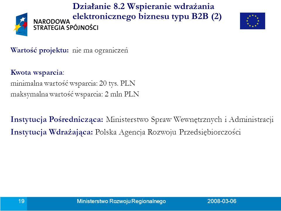 Ministerstwo Rozwoju Regionalnego2008-03-0619 Wartość projektu: nie ma ograniczeń Kwota wsparcia: minimalna wartość wsparcia: 20 tys.
