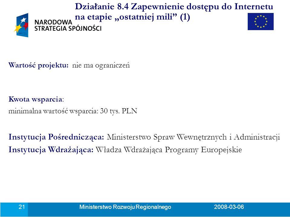 Ministerstwo Rozwoju Regionalnego2008-03-0621 Wartość projektu: nie ma ograniczeń Kwota wsparcia: minimalna wartość wsparcia: 30 tys.
