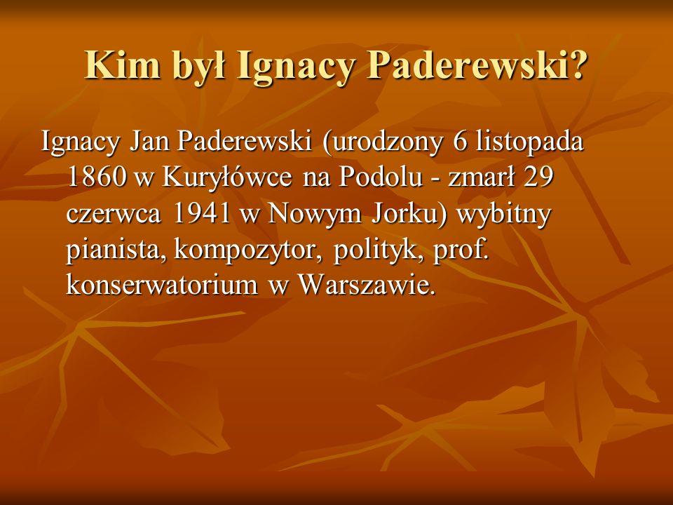 Kim był Ignacy Paderewski? Ignacy Jan Paderewski (urodzony 6 listopada 1860 w Kuryłówce na Podolu - zmarł 29 czerwca 1941 w Nowym Jorku) wybitny piani