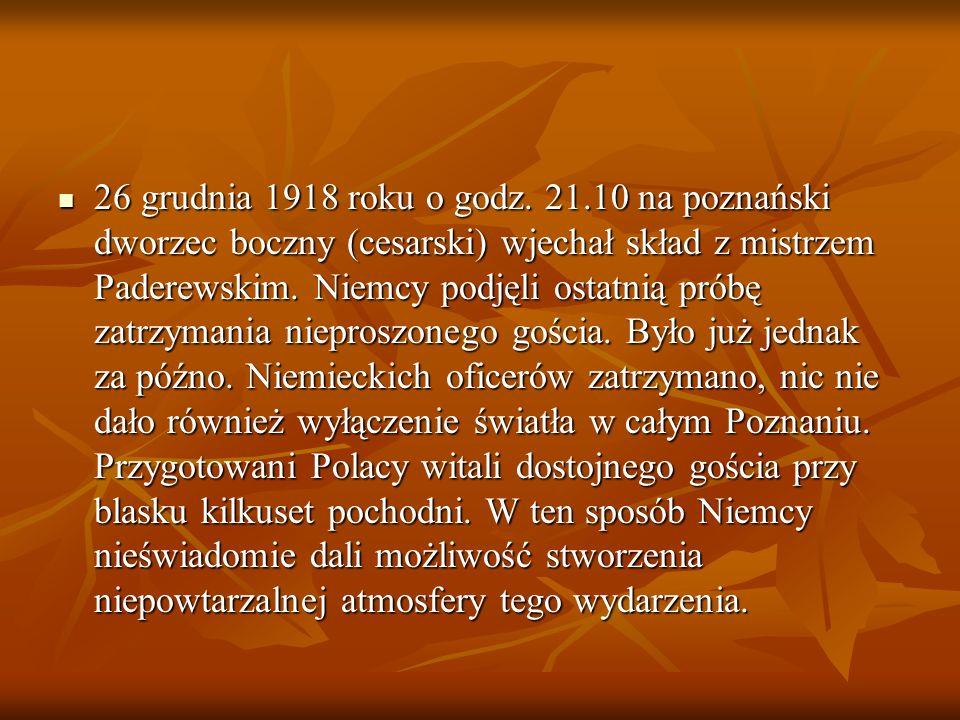 26 grudnia 1918 roku o godz. 21.10 na poznański dworzec boczny (cesarski) wjechał skład z mistrzem Paderewskim. Niemcy podjęli ostatnią próbę zatrzyma