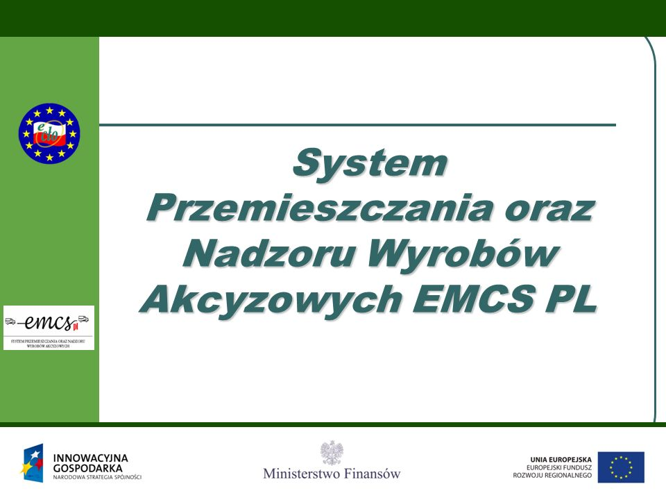 PLAN SPOTKANIA  Cel spotkania  Komunikacja  Wprowadzenie do systemu EMCS  Podstawy prawne i specyfikacje  EMCS PL  Przedstawienie głównych funkcjonalności systemu w cyklu 1