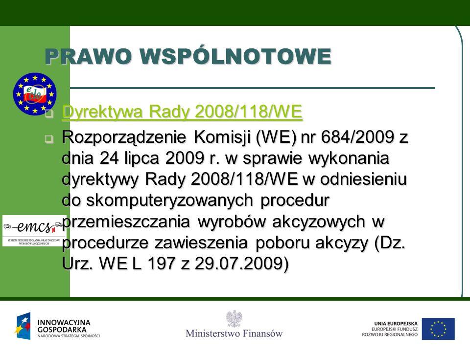 PRAWO WSPÓLNOTOWE  Dyrektywa Rady 2008/118/WE Dyrektywa Rady 2008/118/WE Dyrektywa Rady 2008/118/WE  Rozporządzenie Komisji (WE) nr 684/2009 z dnia 24 lipca 2009 r.