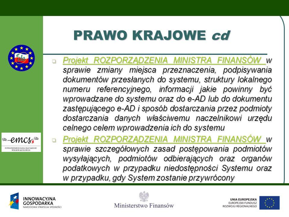 PRAWO KRAJOWE cd  Projekt ROZPORZĄDZENIA MINISTRA FINANSÓW w sprawie zmiany miejsca przeznaczenia, podpisywania dokumentów przesłanych do systemu, st