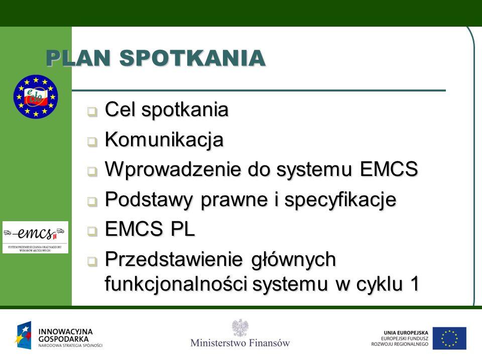 PLAN SPOTKANIA  Cel spotkania  Komunikacja  Wprowadzenie do systemu EMCS  Podstawy prawne i specyfikacje  EMCS PL  Przedstawienie głównych funkc