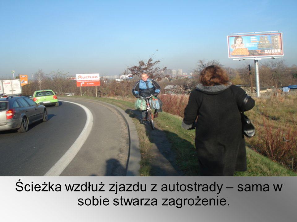 Ścieżka wzdłuż zjazdu z autostrady – sama w sobie stwarza zagrożenie.